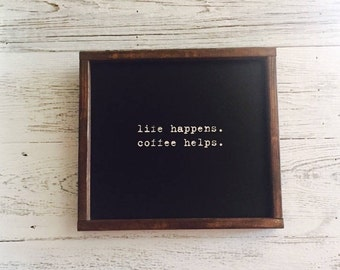 Life Happens, Coffee Helps Wood Sign, Coffee Wood Sign, Coffee Quotes Wood Sign, Life Quotes Wood Sign