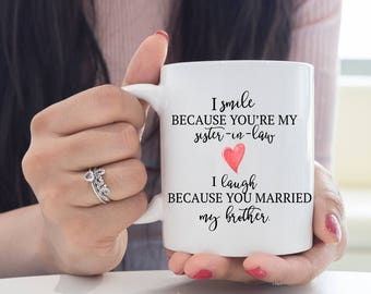 Smile Because You're My Sister In Law, I Laugh Because You Married My Brother Mug, Funny Mugs, Sister in Law Gift, Funny Sister In Law Mug