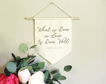 Canvas and Wood Banner 8.5 x 11 / What is Done in Love is Done Well / Wall Hanging