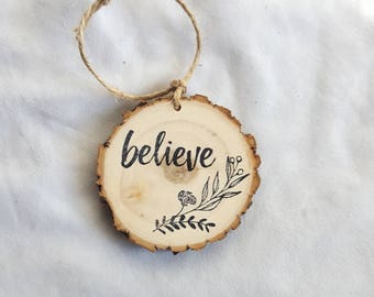 Believe wood slice Christmas ornament / rustic gift tag