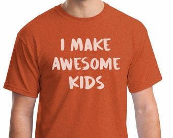 I Make Awesome Kids-Dad Tee, gift for dad, gift for husband, Mens shirt, Dad Shirt, Men's tee. Dad Gifts, Husband gifts, Funny Dad shirts.