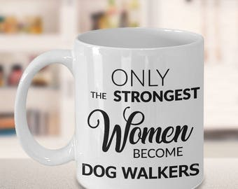 Dog Walker Mug - Dog Walker Gifts - Only the Strongest Women Become Dog Walkers Coffee Mug