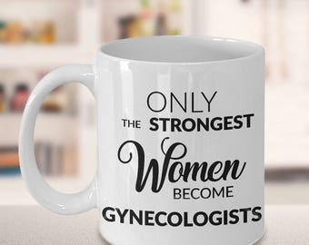 Gynecologist Gift - Gynecology Gifts - Gynecologist Mug - Only the Strongest Women Become Gynecologists Coffee Mug Ceramic Tea Cup