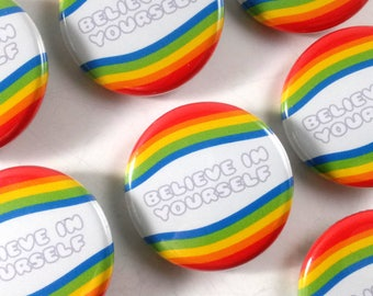 Believe in yourself Button (1.25 in) / Pin back Button / Rainbow Pin / Small Gift