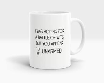 I was hoping for a battle of wits but you appear to be unarmed Mug, Coffee Mug Rude Funny Inspirational Love Quote Coffee Cup D832