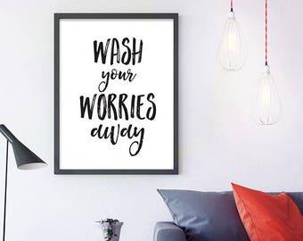 Wash Your Worries Away -  bathroom art quote, bathroom print, bathroom printable, instant download,wash your worries, wall art for, bathroom