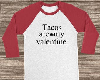Tacos Are My Valentine Red or Pink 3/4 Sleeve Raglan T-shirt - Taco Shirt - Valentines Raglan - Funny Valentines Day T-Shirt -