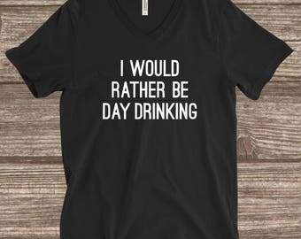 Would Rather Be Day Drinking T-shirt -Funny Drinking T-shirt - I'd Rather Be Day Drinking - Funny Alcohol Shirt - Mom Gift