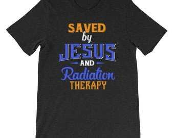 Saved by Jesus and Radiation Therapy Cancer Survivor Breast Colon Childhood Cervical Prostate Lung Brain Chemo Cancer Shirt