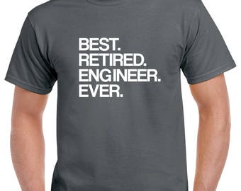 Best Retired Engineer Ever Shirt- Retirement Tshirt- Retired Engineer Gift