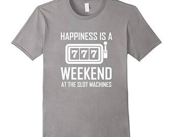 Gift for Gamblers - Casino T Shirt - Gambling Shirt - Slot Machine T Shirt - Happiness Is A Weekend At The Slot Machines