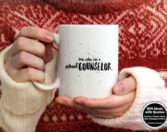 Back to School Counselor Cup, Keep Calm I'm a School Counselor Mug, Counselor Coffee Mug, School Counselor Gifts, Coffee Cup 11oz. 15 oz.