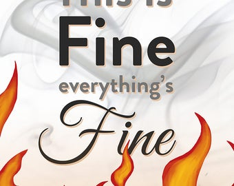 tHIS IS FINE - Everything's Fine, okay? A poster with words and (coincidentally) fire everywhere. Giclee Print, Original Art