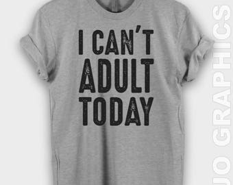 I Cant Adult Today Shirt - Cant Adult Today Tshirt, Done Adulting Shirt, Funny Shirt, Funny Tshirt, Funny Tank, Gift for Her, Mom Shirt