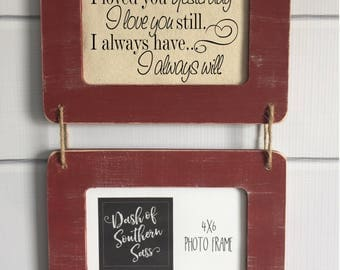 "Rustic Picture Frame with Quote ""I Loved You Yesterday. I Love You Still. I Always Have. I Always Will."" (Item 1198F)"