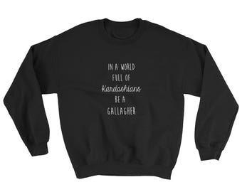 In a world full of Kardashians be a Gallagher, Shameless Sweatshirt, Shameless tv show shirt ,TV Show shirt