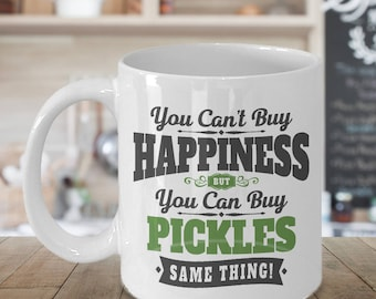 You Can't Buy Happiness But You Can Buy Pickles Mug - 11 oz or 15 oz Ceramic Coffee Cup - Foodie Gift