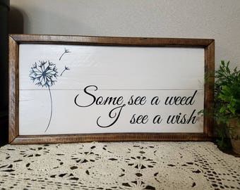 Some see a weed I see a wish, rustic sign, wood framed sign, wood sign, farmhouse style