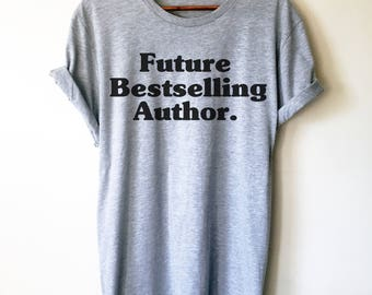 Future Bestselling Author Unisex Shirt | Author shirt | writer | author gift | writer shirt | writer gift | book lover shirts |  book lover