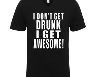 I Don't Drunk I Get Awesome Funny Clothing Black and White Adult Unisex Men Size V Neck Tee Shirts for Men and Women
