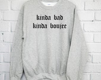 Kinda Bad, Kinda Boujee Sweatshirt, Bad and Boujee Shirt, Kinda Hood, Bad and Bougie, Kinda Savage, Tumblr Shirt