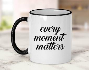 Every moment matters Mug