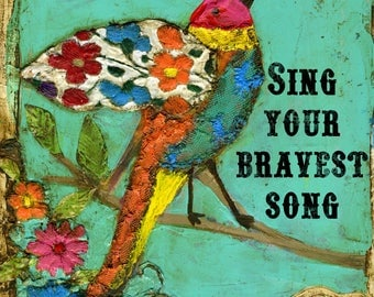 Sing Your Bravest Song ArtPrint