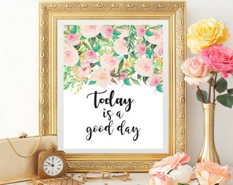 Printable art, Today is a Good Day, Watercolor Floral Art, Home Decor, Inspirational, Motivational Quote, Typography
