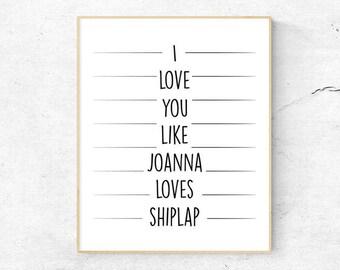 I Love You Like Joanna Loves Shiplap Print