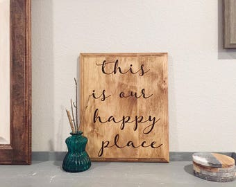 This is our Happy Place Sign, Wood Sign, Love Sign, Wedding Sign, Anniversary Sign, Happy Place Sign, Calligraphy Sign, Wood Burned Sign