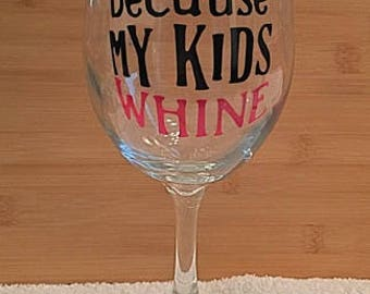 I wine because my kids wine, Wine Glass 20 oz, custom gift, vinyl, glassware