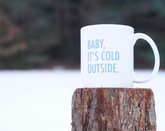 Baby, It's Cold Outside Mug, 11oz Mug