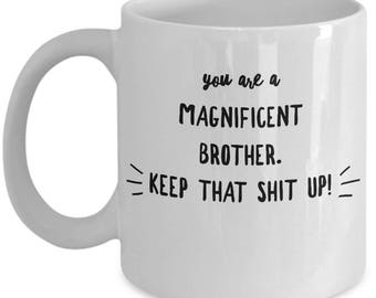 Funny Brother Mug - Gift For Sibling - Brothers Birthday Valentine Appreciation - Keep That Shit Up - Coffee Tea Cup 11oz 15oz