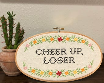 Cheer Up, Loser funny cross stitch
