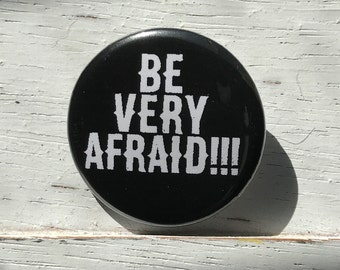 """Be Very Afraid!!! - 1 1/4"""" Pin, Zipper Pull, Keychain, Magnet or Hair Tie"""