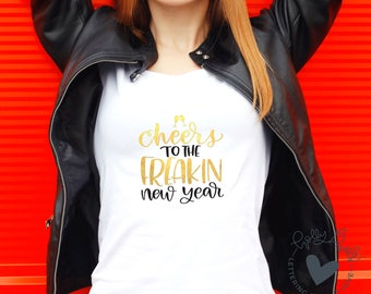 New Year SVG | Cheers to the Freakin New Year | Holiday SVG Cricut | New Years Eve svg | New Years svg | svg Holiday | New Years Shirt