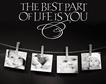 Photo Gallery Wall Decal - The best part of life is you - family photo decal - family quote
