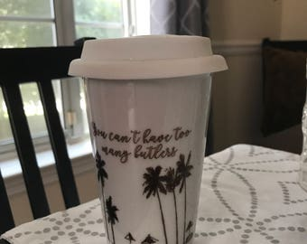 Southern Charm inspired - You can't have enough butlers -  10 FL OZ Eco Tumbler - As is