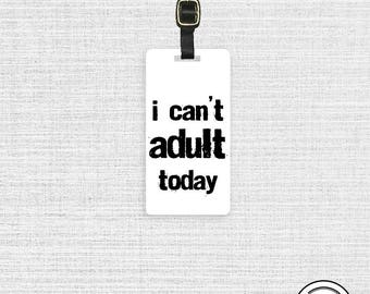 Luggage Tag I can't adult Metal Luggage Tag With Custom Info On Back, Single Tag