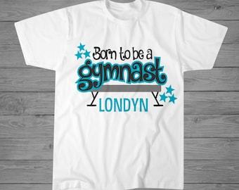 Born to be a Gymnast T-Shirt | Girls Gymnastics Shirt | Gymnastics Gift | Personalized Gymnast Tee | Tumbling Shirt | Gymnastics Team Shirts