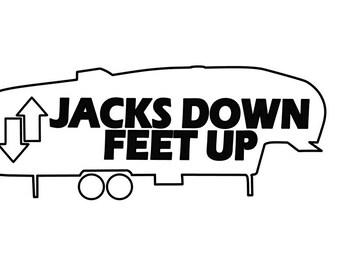 5th Wheel Jacks Down Feet Up -Vinyl Decal -- RV, Travel Trailer, Camper Decal (11x4in)