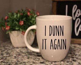 Rae Dunn Inspired Vinyl Decal - I Dunn It Again - Coffee Mug - Farmhouse