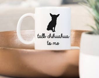 Chihuahua Mom Mug | Funny Pet Gift | Talk Chihuahua to Me Coffee Mug | Dog Lover Gift Chihuahua | Dog Mug | Gift for Mom | Custom Dog Mug