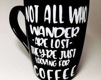 Unique Coffee Mugs, Funny Coffee Mugs not all who wander are lost, theyre looking for coffee,,  Gifts for Her, Gifts for Him
