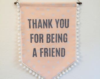 Golden Girls - Thank You For Being a Friend - Handmade Wall Banner/Hanging