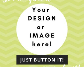 Custom 1.25 inch Pinback Button Badge 1.25 inch Flair or 1.25 inch Magnet - You Design It!