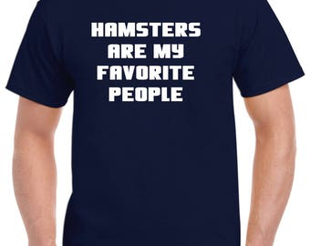 Hamster Shirt-Hamsters Are My Favorite People T shirt