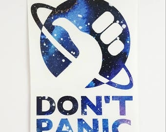 Don't Panic Vinyl Decal <More Colors Available> <One Decal> <Decal Only> <Ships 1-3 Business Days>