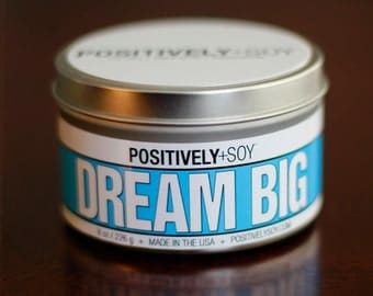 DREAM BIG - Positively+Soy 8 Ounce Scented Soy Candle in container