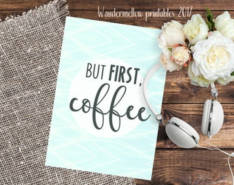 NEW But first, coffee! Quote Printable for home, dorm and office decor!  Back to school wall art,  printable for gift,  coffee lovers quotes